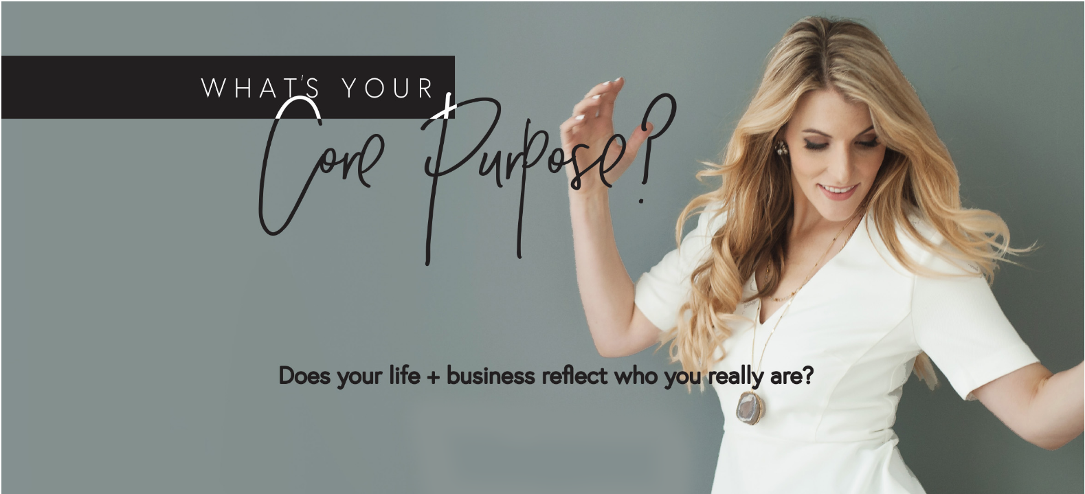 woman in a white shirt dancing and What is your core purpose?